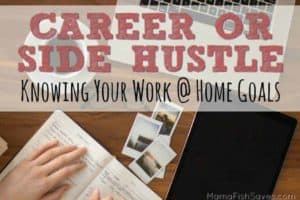 Treat your work at home business like a business, not a side hustle! Understand your goals!