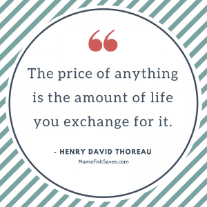 The price of anything is the amount of life you exchange for it