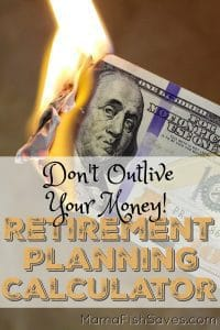 Free retirement planning calculator to help ensure you don't outlive your money