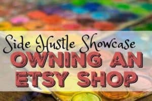 Side Hustle Showcase - Everything you need to know about owning an Etsy shop
