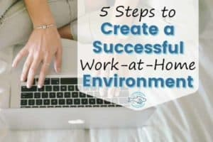 5 Steps to Create a Successful Work-at-Home Environment