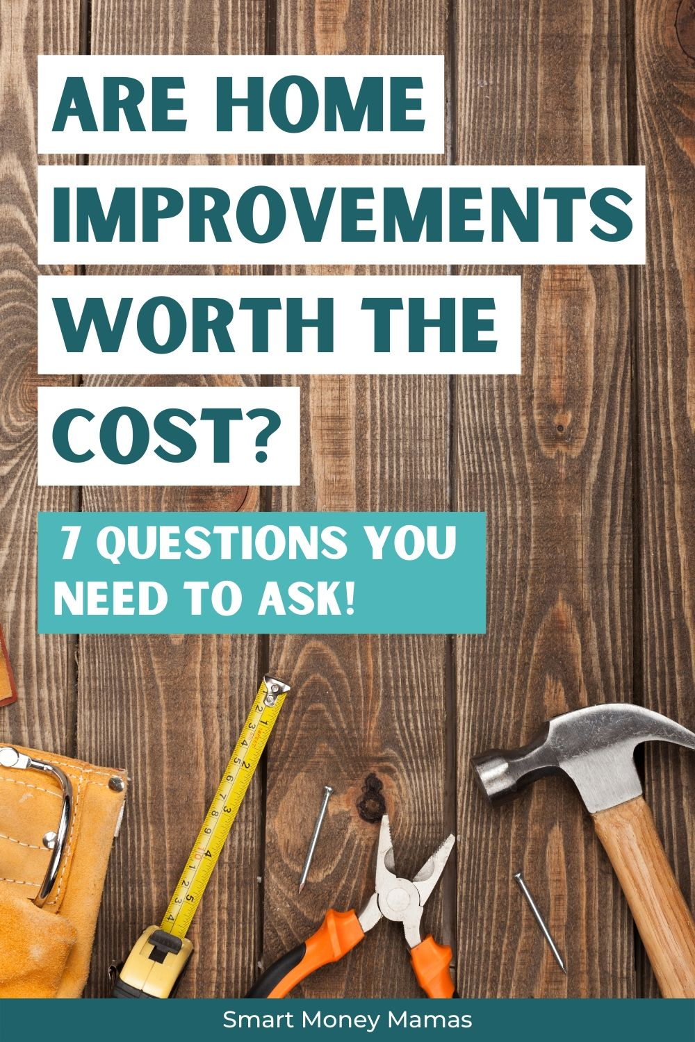 Are Home Improvements Worth the Cost? 7 Questions You Need to Ask