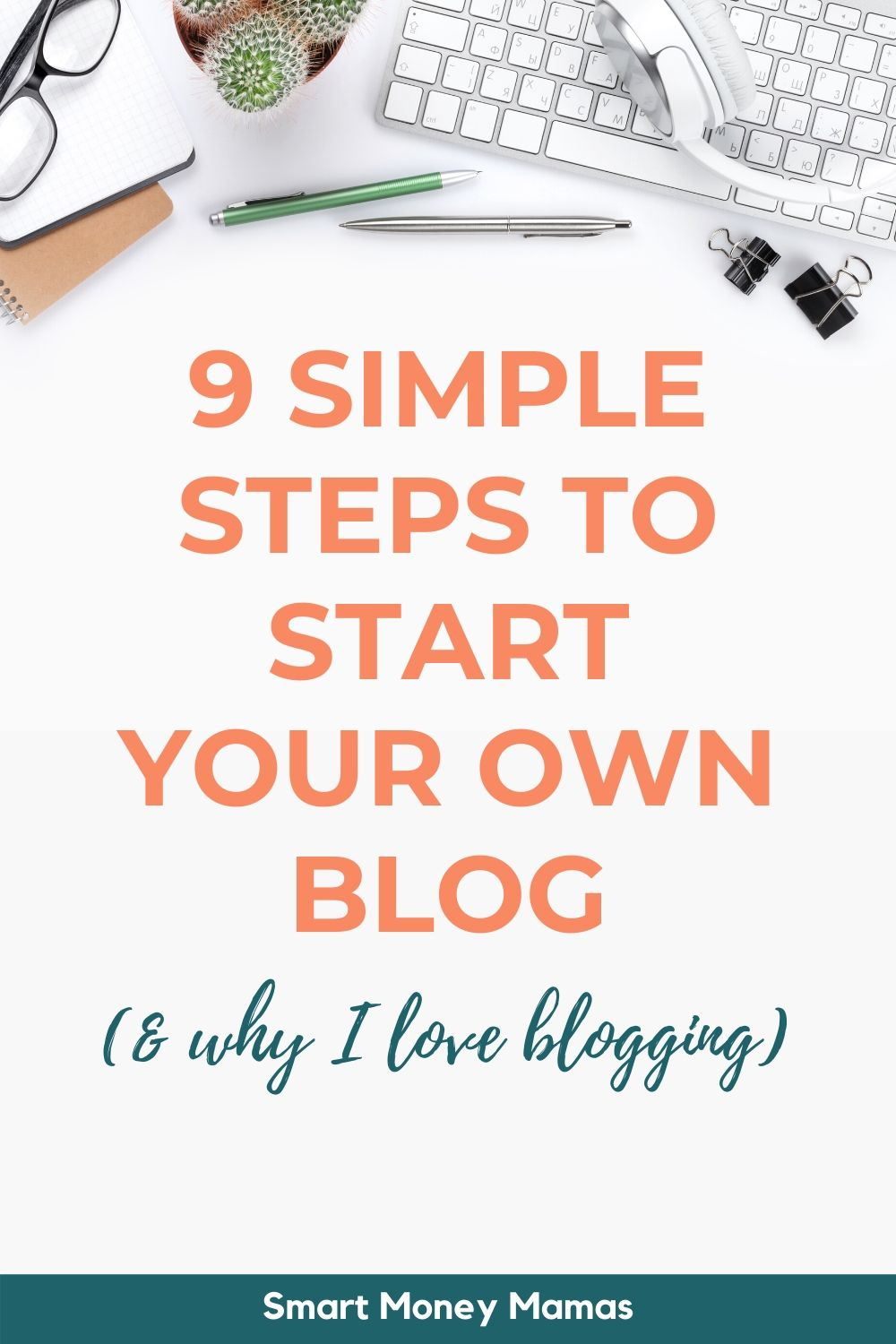 9 Simple Steps to Start Your Own Blog (& Why I Love Blogging)