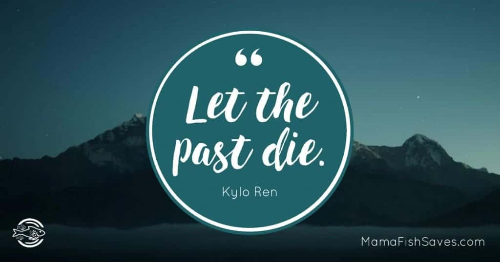 Let the past die. - Kylo Ren Quote