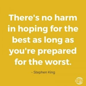 Stephen King Quite - There's no harm in hoping for the best as long as you're prepared for the worst