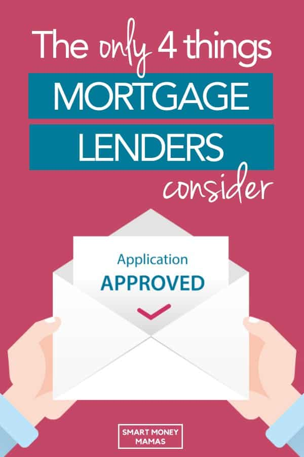 The only 4 things mortgage lenders consider