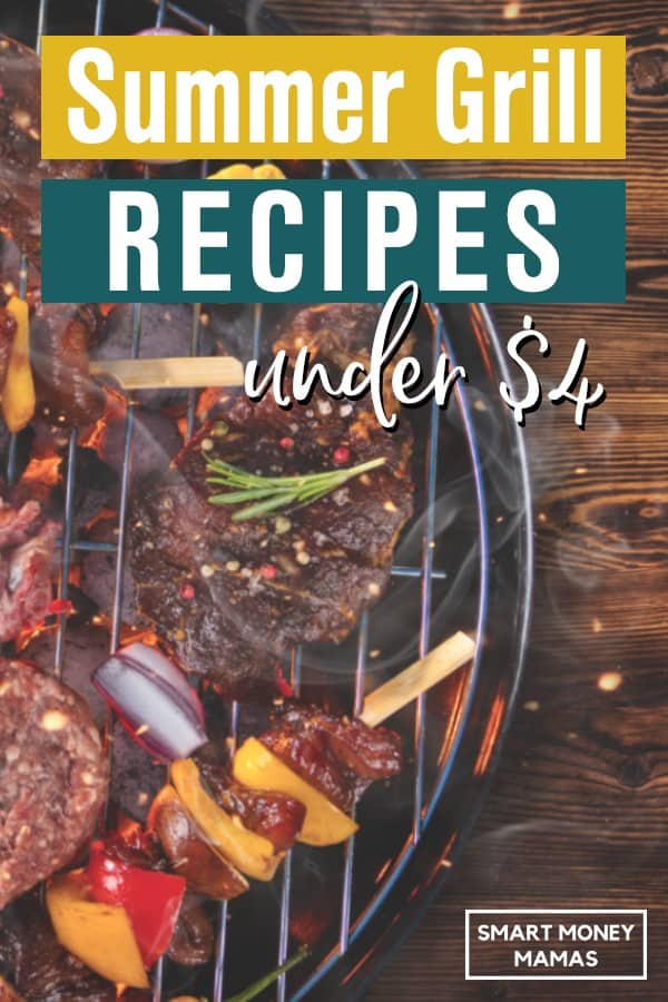 Grilling in the summer doesn't have to mean burgers and dogs. Our favorite recipes are flavorful, quick, and delicious without breaking the bank.  #smartmoneymamas #grillrecipes #summerrecipes #cheapeats #summerbbq #summergrilling