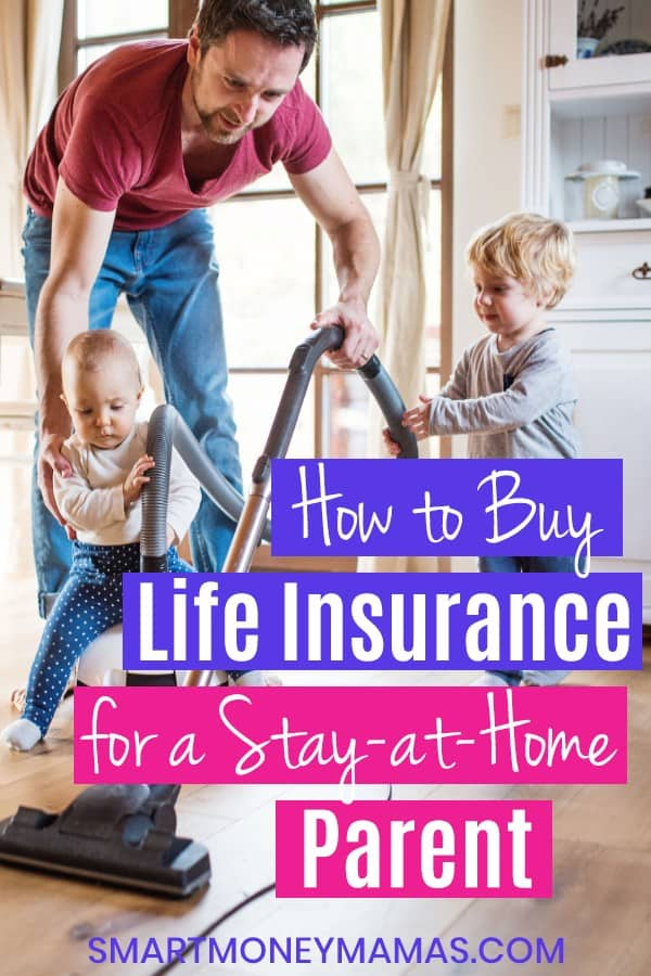 how to buy life insurance for a stay-at-home parent pin with dad cleaning with kids