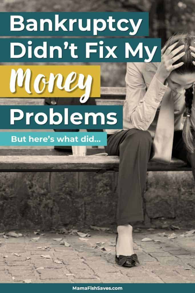 Bankruptcy didn't solve my money problems. But here's what did.