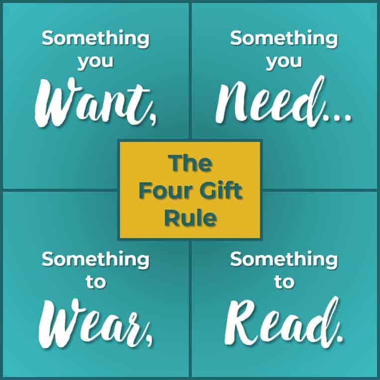 Four Gift Rule: Something you want, something you need, something to wear, and something to read