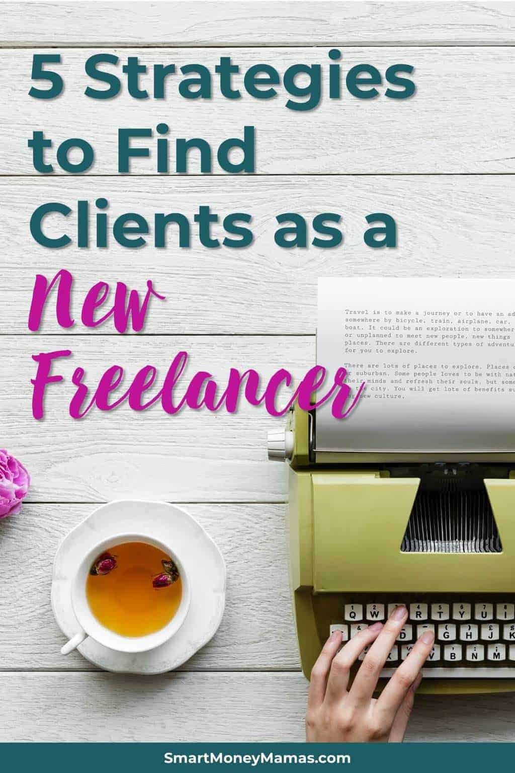 5 Strategies to Find Clients as a New Freelancer