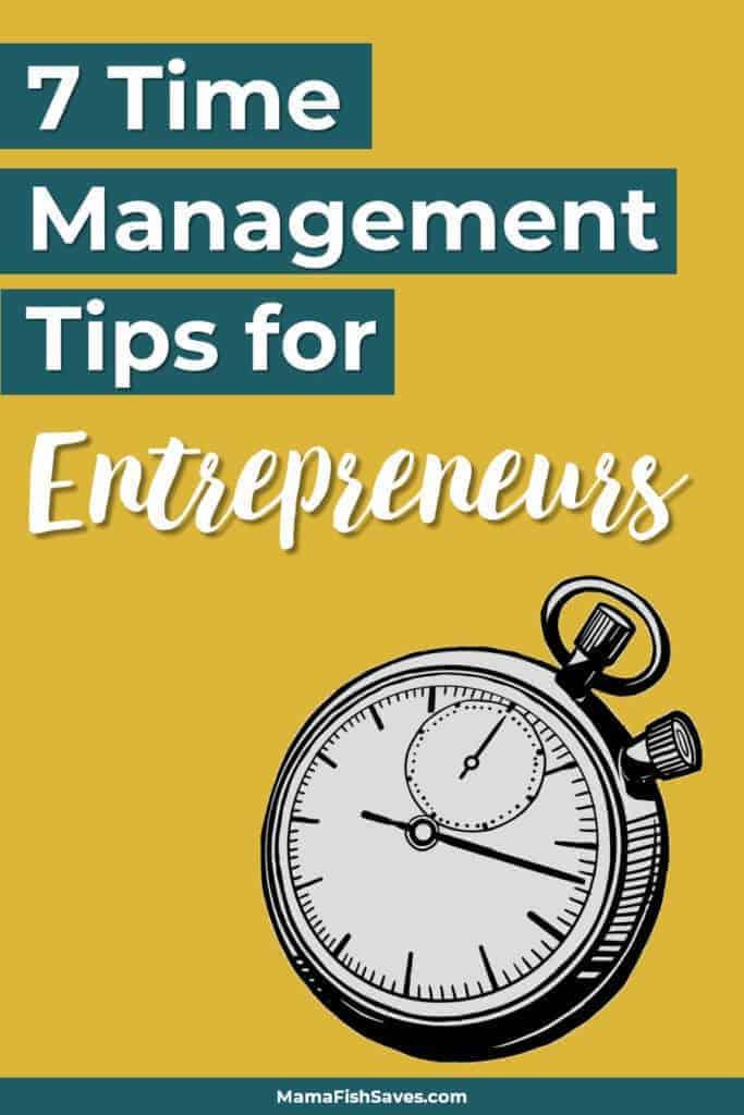 7 Time Management Tips for Entrepreneurs