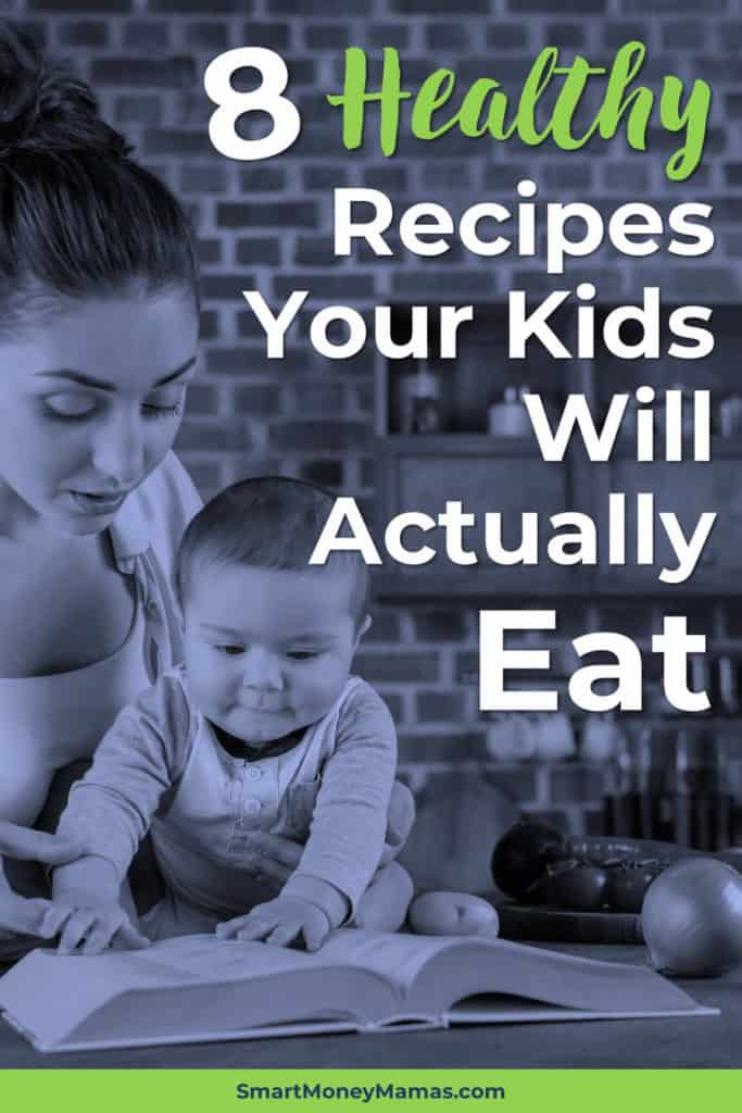 9 Healthy Recipes Your Kids Will Actually Eat
