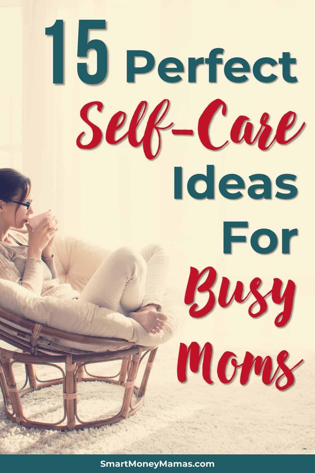 15 Perfect Self Care Ideas for Busy Moms