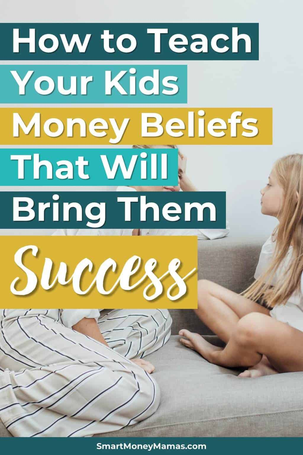 How to Teach Your Kids Money Beliefs That Will Bring Them Success