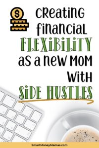 Creating Financial Flexibility as a New Mom with Side Hustles