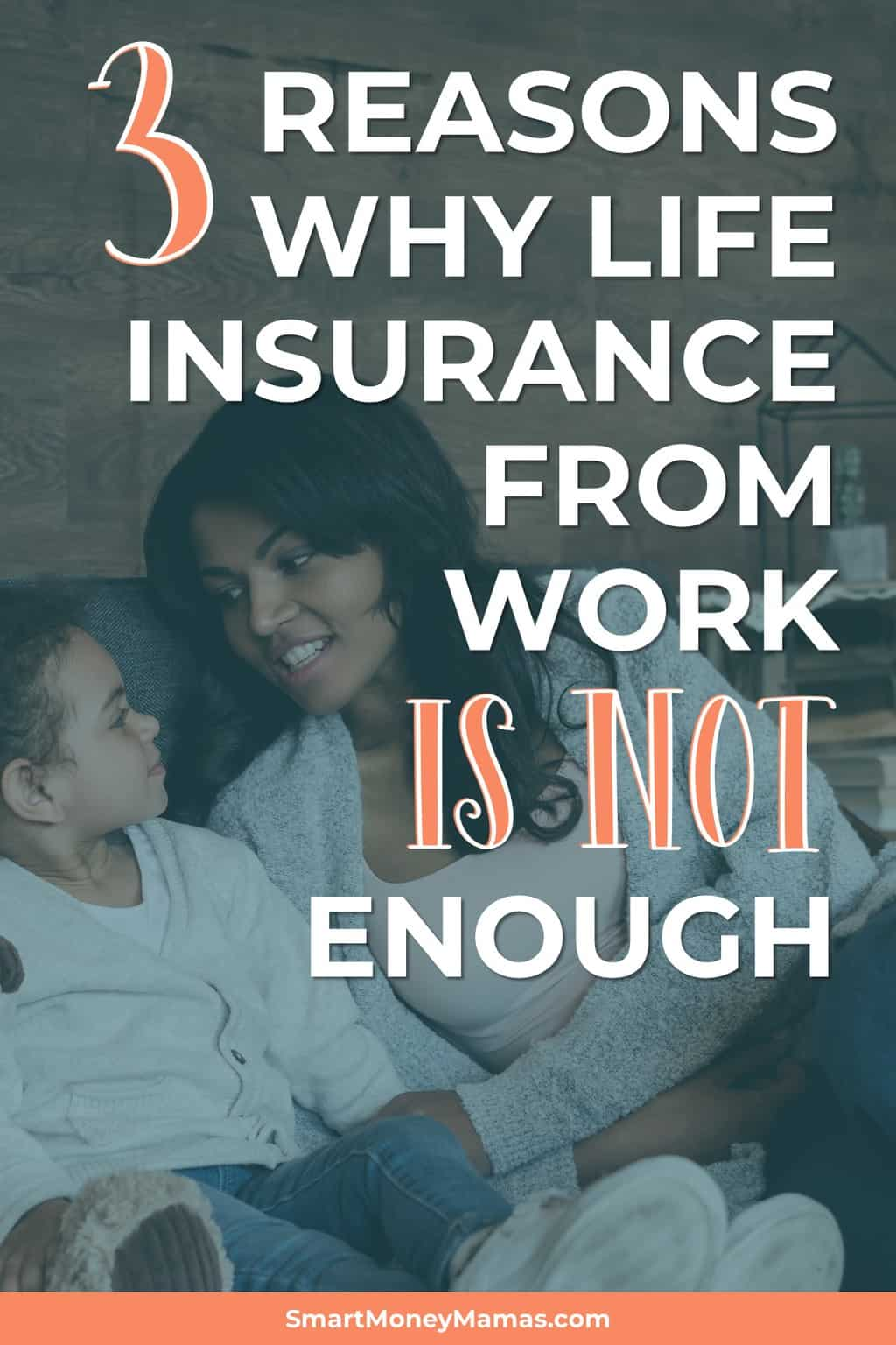 3 reasons why life insurance from work isn't enough