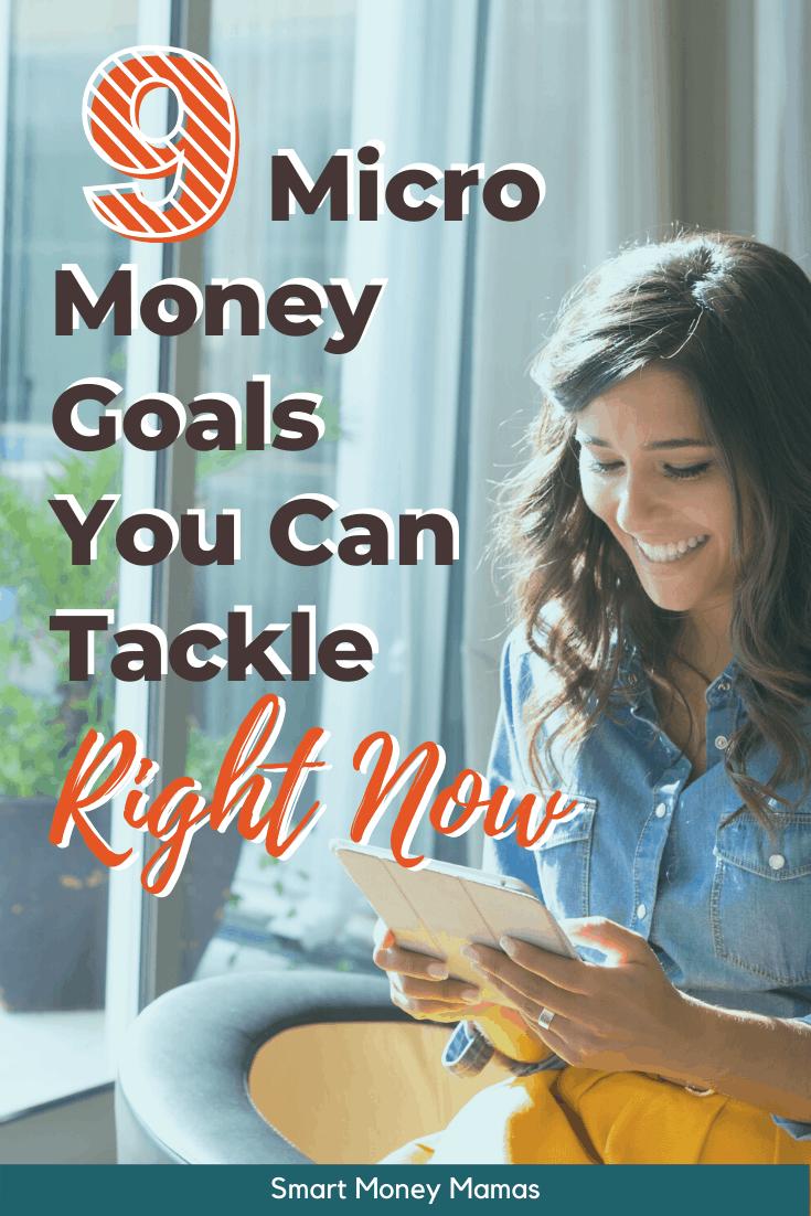 Overwhelmed with where to start in improving your finances?  Commit to taking just one small step with one of these micro money goals you can complete in 30 minutes or less! #smartmoneymamas #moneygoals #moneytips