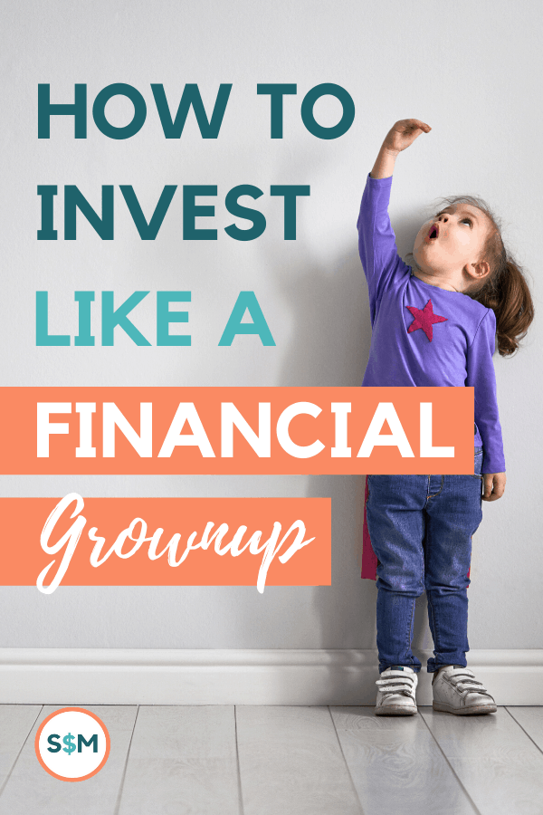 How to Invest Like a Financial Grownup