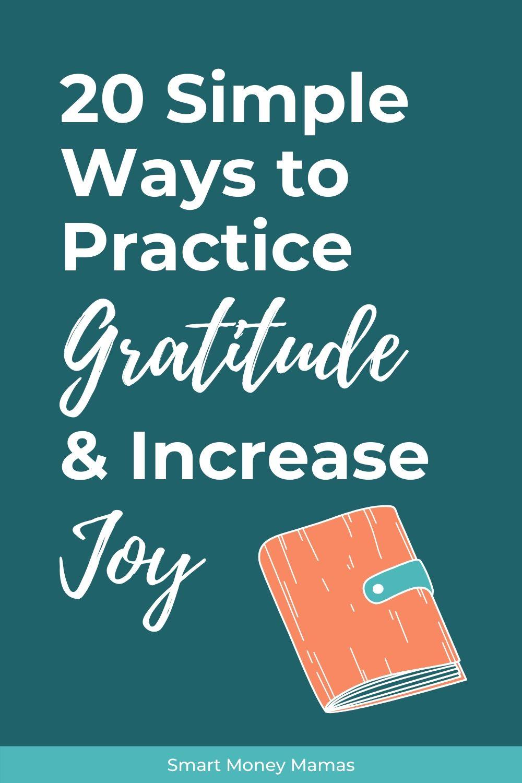 20 Simple Ways to Practice Gratitude & Increase Your Joy