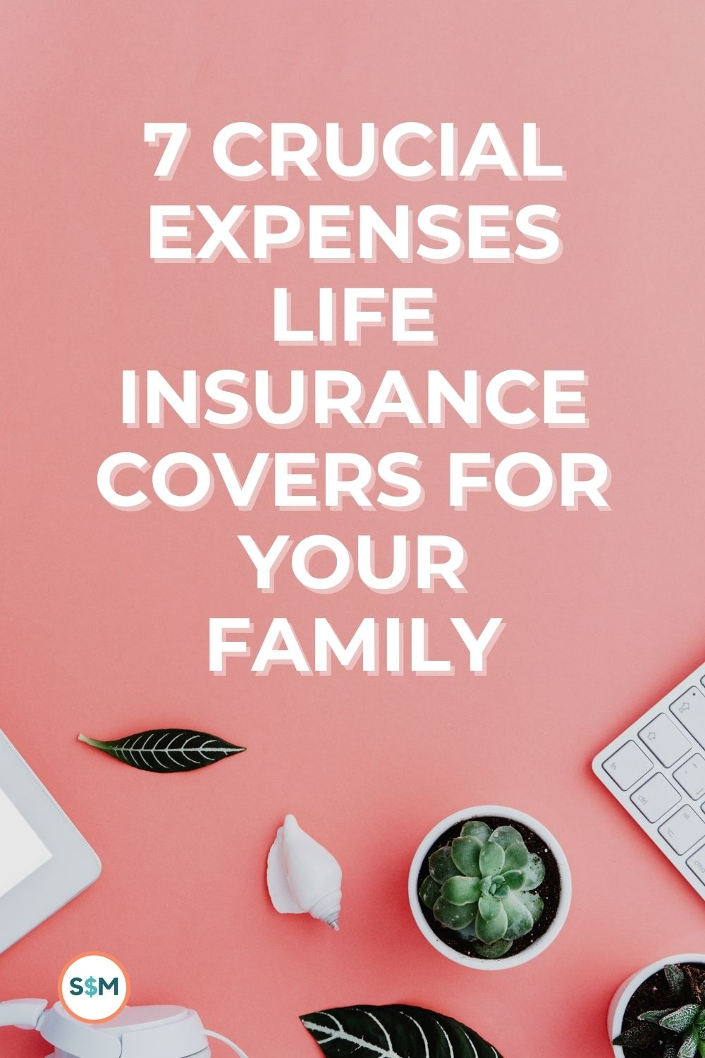 7 Crucial Expenses Life Insurance Covers for Your Family