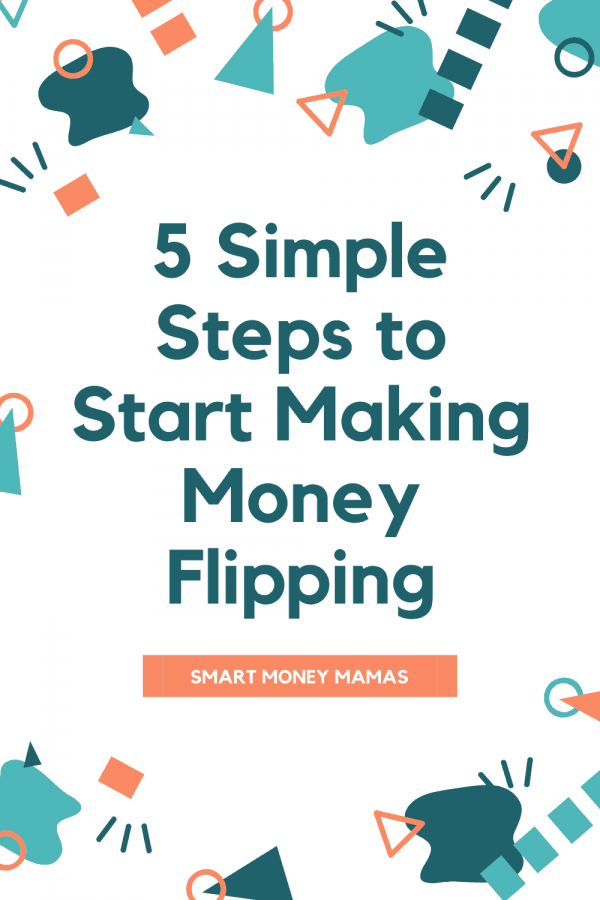 5 Steps to Start Making Money Flipping