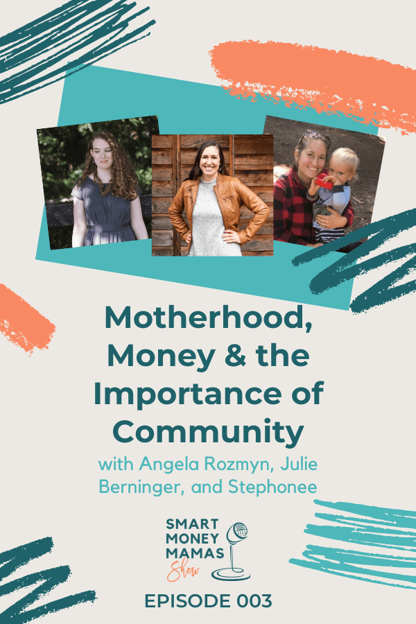 Motherhood Money & the Importance of Community Episode 003