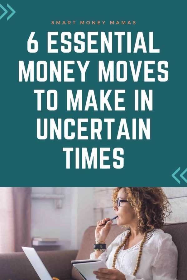 6 Essential Money Moves To Make In Uncertain Times