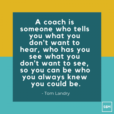 A coach is someone who tells you what you don't want to hear, who has you see what you don't want to see, so you can become who you always knew you could be