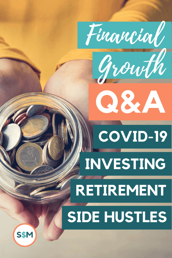 Financial Growth Q&A: Covid-19, Investing, Retirement, & Side Hustles pin