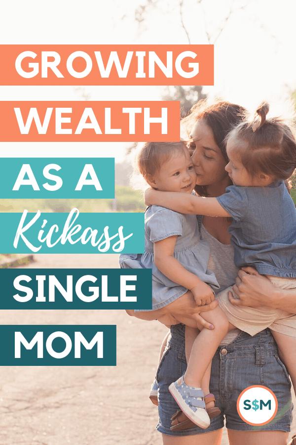 Growing Wealth as a Kickass Single Mom pin