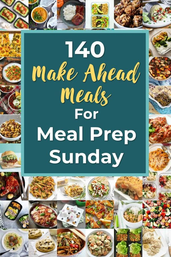 140 Make Ahead Meals for Meal Prep Sunday