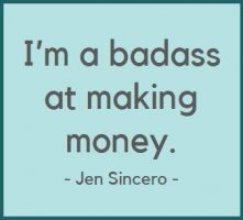 I'm a badass at making money. - Jen Sincero