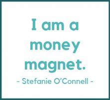 I am a money magnet. - Stefanie O'Connell