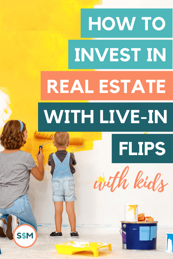 How to Invest in Real Estate with Live-In Flips with Kids pin
